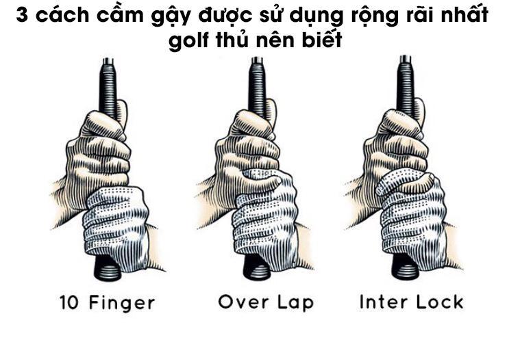 3 cách cầm gậy được sử dụng rộng rãi nhất golf thủ nên biết