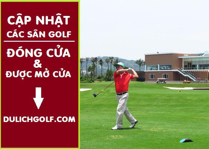 Cập nhật trình trạng các sân golf đang mở cửa hoặc đang đóng cửa