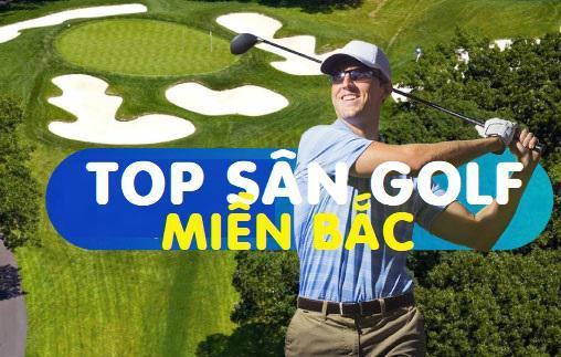 Danh sách 22 sân golf đẳng cấp nhất miền Bắc