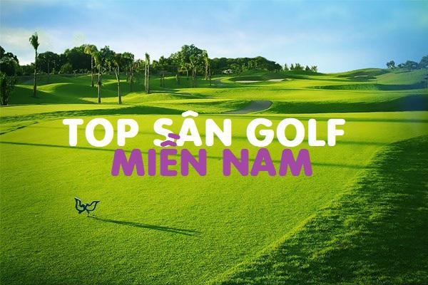 Danh sách 13 sân golf tốt nhất khu vực miền Nam năm 2021