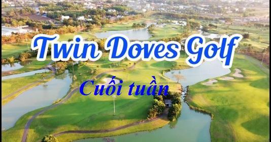 Sân Golf Twin Doves tiêu chuẩn 27 lỗ cuối tuần giá ưu đãi